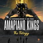 DJ CONSEQUENCE X MC FISH - AMAPIANO KINGS (THE TRILOGY )